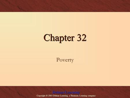 Delmar Learning Copyright © 2003 Delmar Learning, a Thomson Learning company Chapter 32 Poverty.