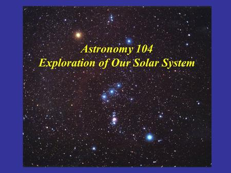 Astronomy 104 Exploration of Our Solar System. Robert Mathieu Marta Sewilo.