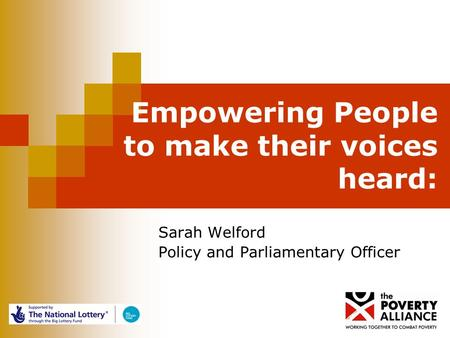Empowering People to make their voices heard: Sarah Welford Policy and Parliamentary Officer.