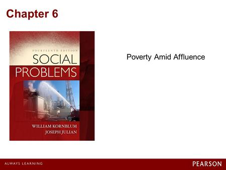 Chapter 6 Poverty Amid Affluence. © 2012 Pearson Education, Inc. All rights reserved. The Haves and the Have-nots Are the Rich a Social Problem? Wealthfare.