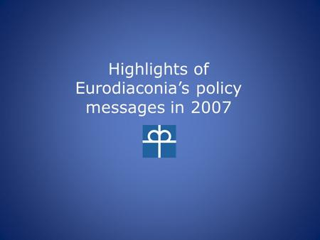 Highlights of Eurodiaconia's policy messages in 2007.