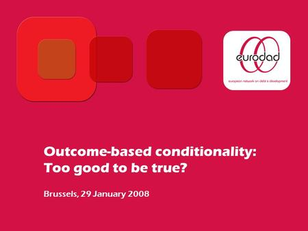 Outcome-based conditionality: Too good to be true? Brussels, 29 January 2008.
