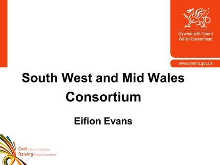 South West and Mid Wales Consortium Eifion Evans.