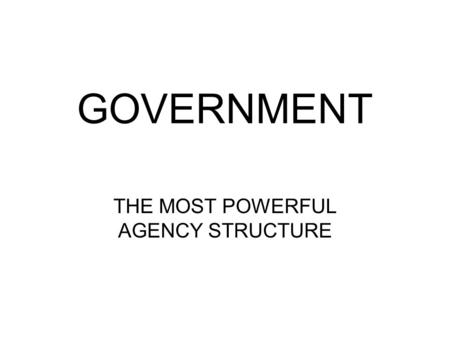 GOVERNMENT THE MOST POWERFUL AGENCY STRUCTURE. FUNCTIONS OF GOVERNMENT 1.SOCIALIZATION 2.ENFORCEMENT OF NORMS 3.DEFINITIONS FOR SOCIAL IDENTITY 4.STRATIFICATION.