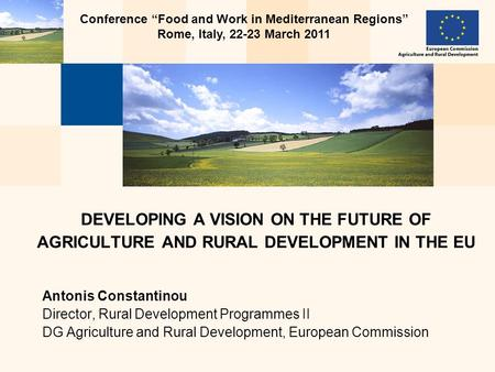 Antonis Constantinou Director, Rural Development Programmes II DG Agriculture and Rural Development, European Commission DEVELOPING A VISION ON THE FUTURE.