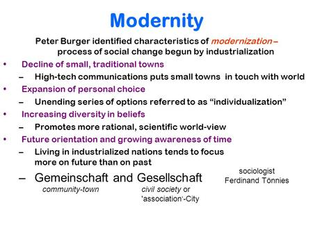 Modernity Peter Burger identified characteristics of modernization – process of social change begun by industrialization Decline of small, traditional.
