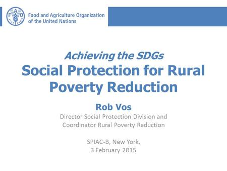 Achieving the SDGs Social Protection for Rural Poverty Reduction Rob Vos Director Social Protection Division and Coordinator Rural Poverty Reduction SPIAC-B,