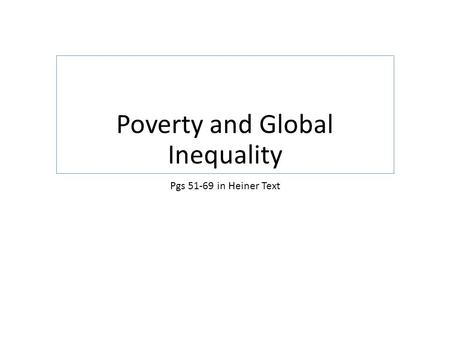 Poverty and Global Inequality Pgs 51-69 in Heiner Text.