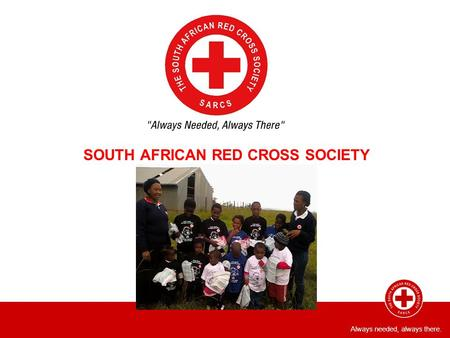 Always needed, always there. SOUTH AFRICAN RED CROSS SOCIETY.