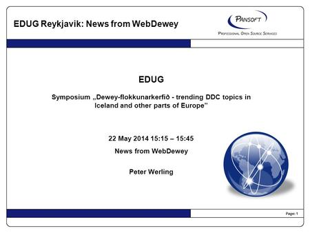 "Page: 1 EDUG Symposium ""Dewey-flokkunarkerfið - trending DDC topics in Iceland and other parts of Europe"" 22 May 2014 15:15 – 15:45 News from WebDewey."