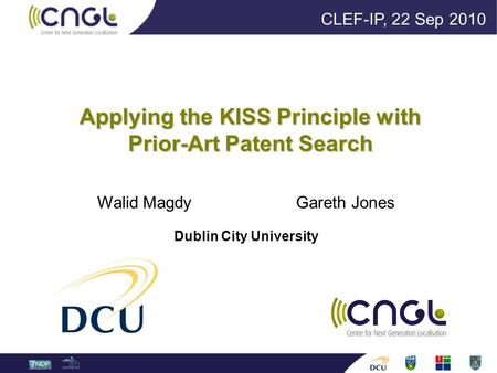 Applying the KISS Principle with Prior-Art Patent Search Walid Magdy Gareth Jones Dublin City University CLEF-IP, 22 Sep 2010.