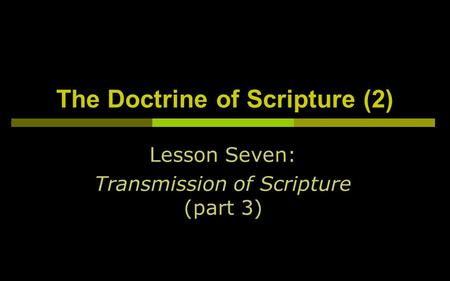 The Doctrine of Scripture (2) Lesson Seven: Transmission of Scripture (part 3)