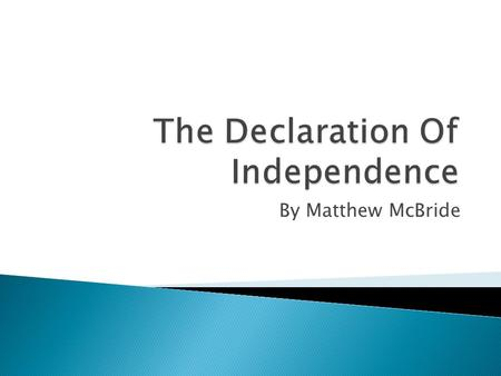 By Matthew McBride.  The United States Declaration of Independence is a statement adopted by the Continental Congress on July 4, 1776, which announced.