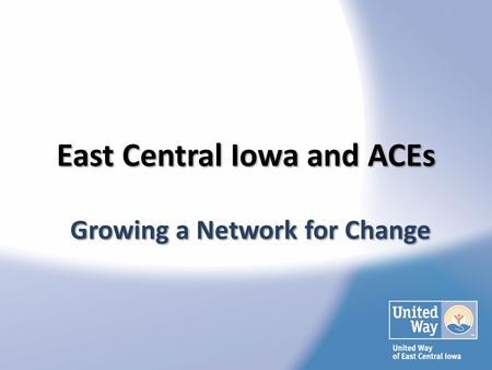 East Central Iowa and ACEs Growing a Network for Change.