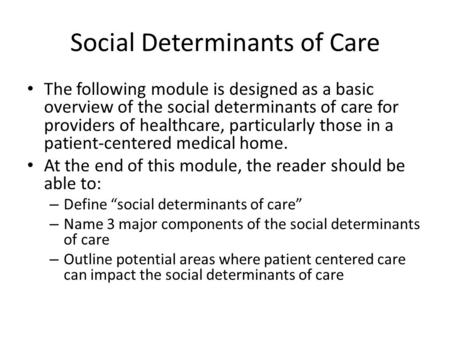 Social Determinants of Care The following module is designed as a basic overview of the social determinants of care for providers of healthcare, particularly.