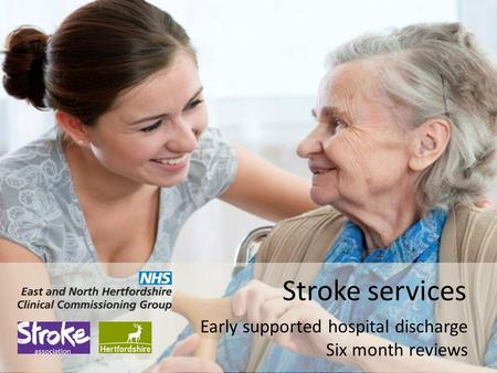 Stroke services Early supported hospital discharge Six month reviews.