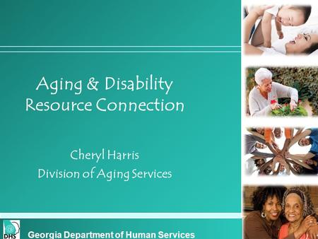 Cover slide Aging & Disability Resource Connection Cheryl Harris Division of Aging Services Georgia Department of Human Services.