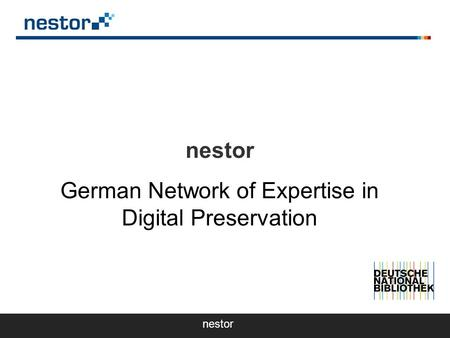 Nestor – German network of expertise in digital preservation nestor German Network of Expertise in Digital Preservation nestor.