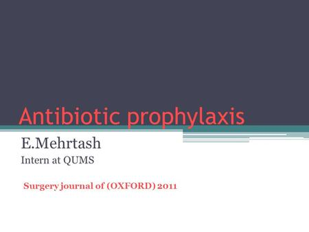Antibiotic prophylaxis E.Mehrtash Intern at QUMS Surgery journal of (OXFORD) 2011.