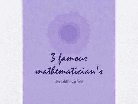 3 famous mathematician's By: Caitlin Warfield. Aryabhatta.
