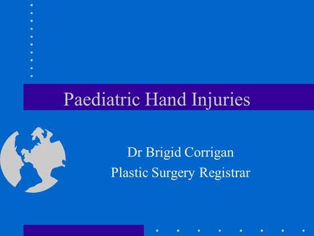 Paediatric Hand Injuries Dr Brigid Corrigan Plastic Surgery Registrar.