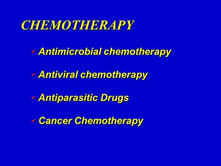 CHEMOTHERAPY  Antimicrobial chemotherapy  Antiviral chemotherapy  Antiparasitic Drugs  Cancer Chemotherapy.