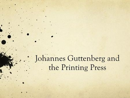 "Johannes Guttenberg and the Printing Press. Early Communication and Writing Its unclear how long human beings have been using oral communication or ""language"""