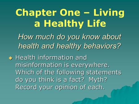 How much do you know about health and healthy behaviors?  Health information and misinformation is everywhere. Which of the following statements do you.