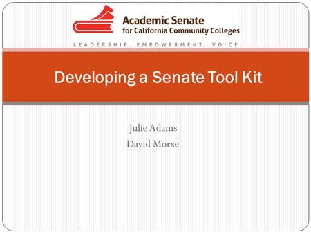 Julie Adams David Morse Developing a Senate Tool Kit.