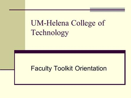 UM-Helena College of Technology Faculty Toolkit Orientation.
