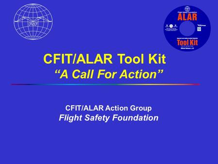 "CFIT/ALAR Tool Kit ""A Call For Action"" CFIT/ALAR Action Group Flight Safety Foundation."