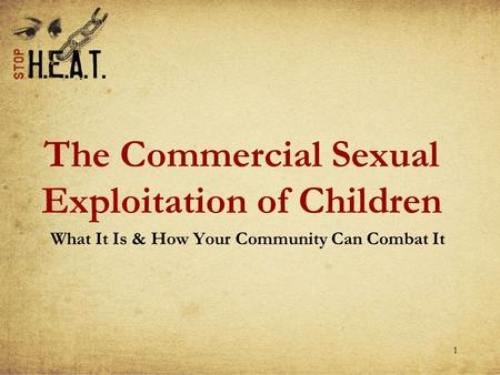 1 The Commercial Sexual Exploitation of Children What It Is & How Your Community Can Combat It.