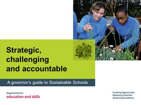 Strategic, challenging and accountable A governor's guide to Sustainable Schools.