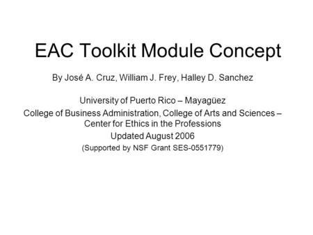 EAC Toolkit Module Concept By José A. Cruz, William J. Frey, Halley D. Sanchez University of Puerto Rico – Mayagüez College of Business Administration,