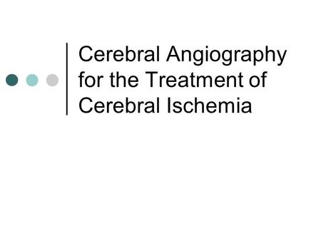 Cerebral Angiography for the Treatment of Cerebral Ischemia.