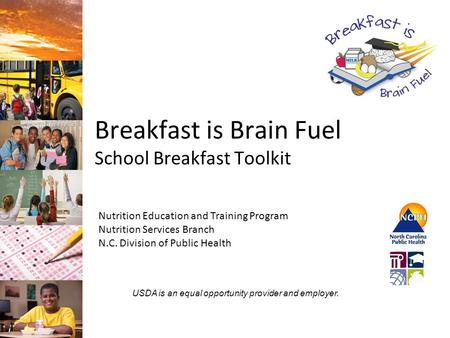 Breakfast is Brain Fuel School Breakfast Toolkit Nutrition Education and Training Program Nutrition Services Branch N.C. Division of Public Health USDA.