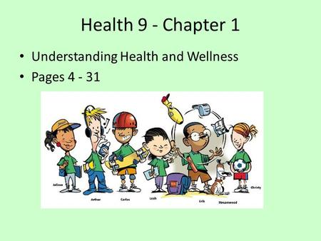 Health 9 - Chapter 1 Understanding Health and Wellness Pages 4 - 31.