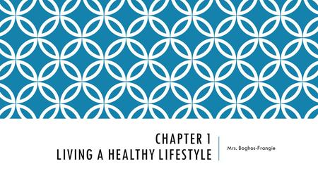 CHAPTER 1 LIVING A HEALTHY LIFESTYLE Mrs. Boghos-Frangie.