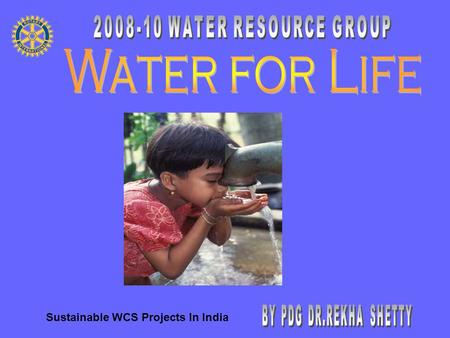 Sustainable WCS Projects In India. 1.2 Billion without safe water 2.5 Billion without sanitation 6,000 children dying daily A Recipe for Unsustainable.