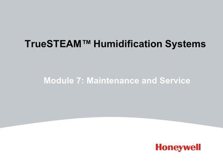 TrueSTEAM™ Humidification Systems Module 7: Maintenance and Service.