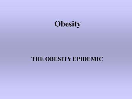 Obesity THE OBESITY EPIDEMIC. WHY ARE WE HERE? Source: Behavioral Risk Factor Surveillance System, CDC. 19961991 2003 Obesity Trends* Among U.S. Adults.
