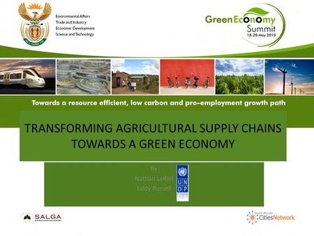 TRANSFORMING AGRICULTURAL SUPPLY CHAINS TOWARDS A GREEN ECONOMY By Nathan Leibel Eddy Russell.