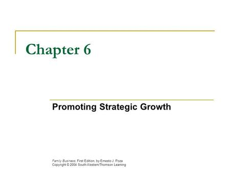 Chapter 6 Promoting Strategic Growth Family Business, First Edition, by Ernesto J. Poza Copyright © 2004 South-Western/Thomson Learning.