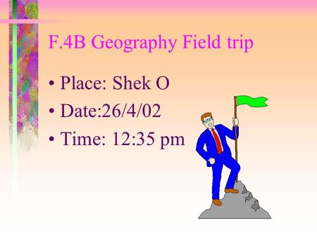 F.4B Geography Field trip Place: Shek O Date:26/4/02 Time: 12:35 pm.