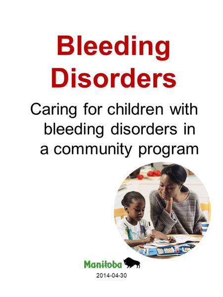 Bleeding Disorders Caring for children with bleeding disorders in a community program 2014-04-30.