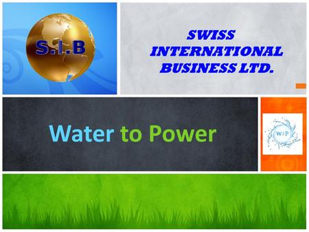 SWISS INTERNATIONAL BUSINESS LTD. Water to Power.