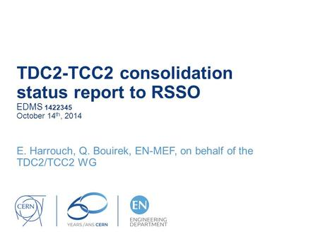 TDC2-TCC2 consolidation status report to RSSO EDMS 1422345 October 14 th, 2014 E. Harrouch, Q. Bouirek, EN-MEF, on behalf of the TDC2/TCC2 WG.