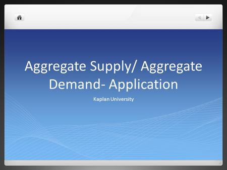 Aggregate Supply/ Aggregate Demand- Application Kaplan University.