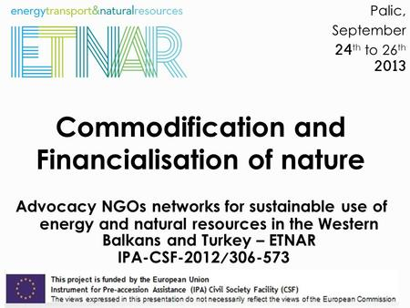 Commodification and Financialisation of nature Advocacy NGOs networks for sustainable use of energy and natural resources in the Western Balkans and Turkey.
