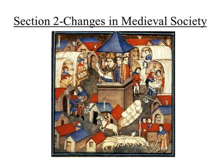 Section 2-Changes in Medieval Society. Growing Food Supply Expanding civilization = need for more food Switch to horse power –Horses required better food.